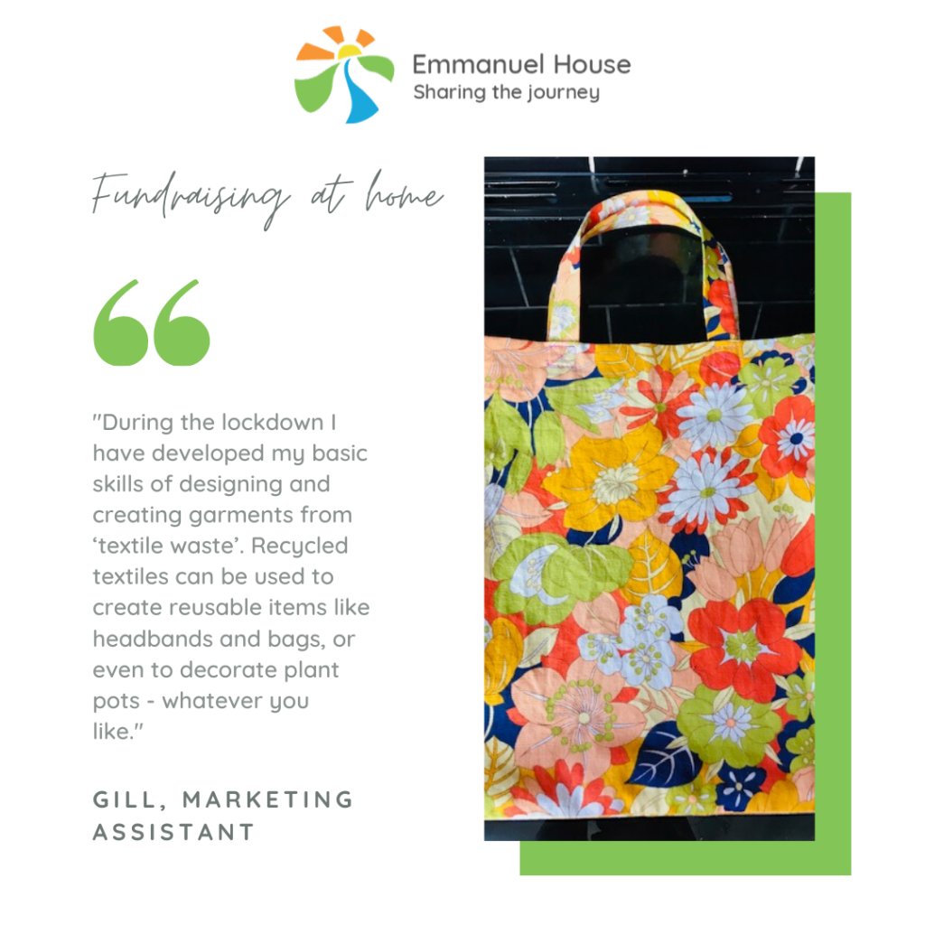 Emmanuel House Support Centre, Nottingham. Virtual fundraising ideas: create clothes from textile waste. Use fabric to make plant pot covers, head bands and tote bags.